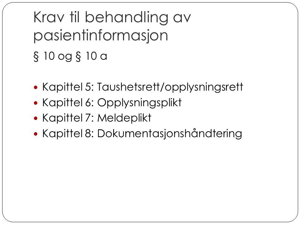 Krav til behandling av pasientinformasjon § 10 og § 10 a Kapittel 5: Taushetsrett/opplysningsrett Kapittel 6: Opplysningsplikt Kapittel 7: Meldeplikt Kapittel 8: Dokumentasjonshåndtering