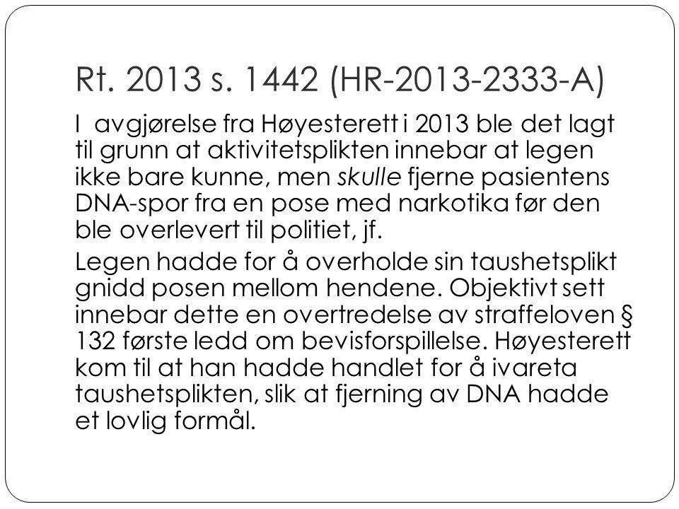 Rt. 2013 s. 1442 (HR-2013-2333-A) I avgjørelse fra Høyesterett i 2013 ble det lagt til grunn at aktivitetsplikten innebar at legen ikke bare kunne, me