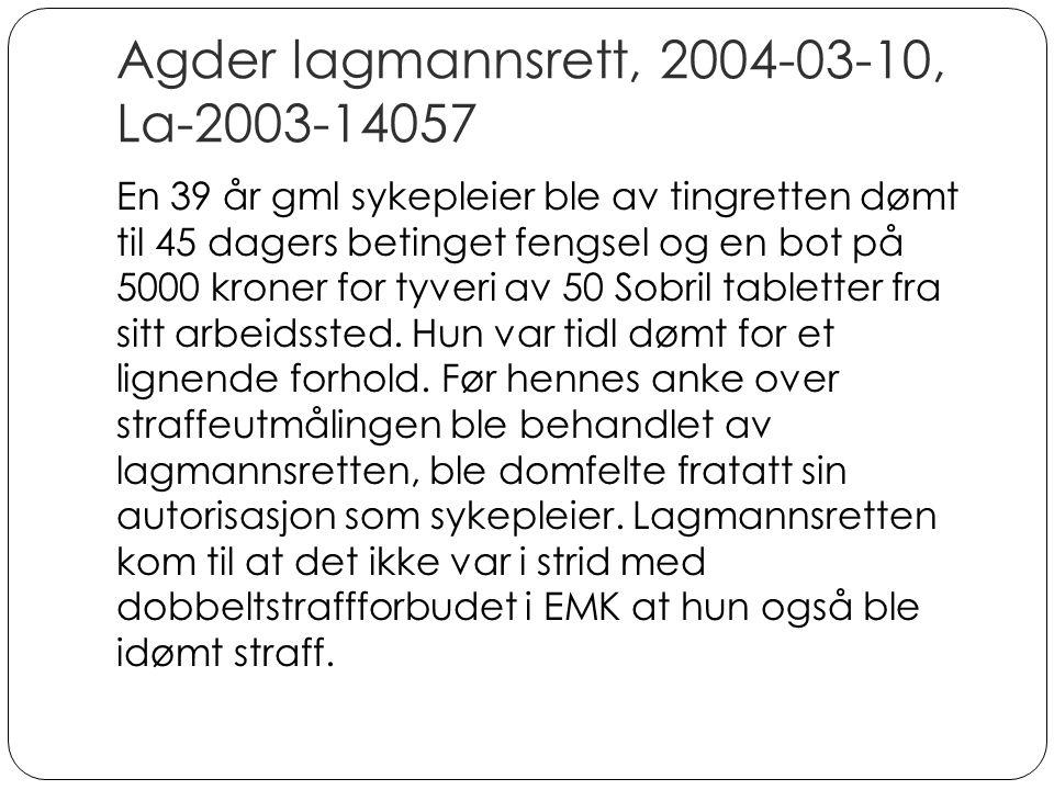 Agder lagmannsrett, 2004-03-10, La-2003-14057 En 39 år gml sykepleier ble av tingretten dømt til 45 dagers betinget fengsel og en bot på 5000 kroner for tyveri av 50 Sobril tabletter fra sitt arbeidssted.