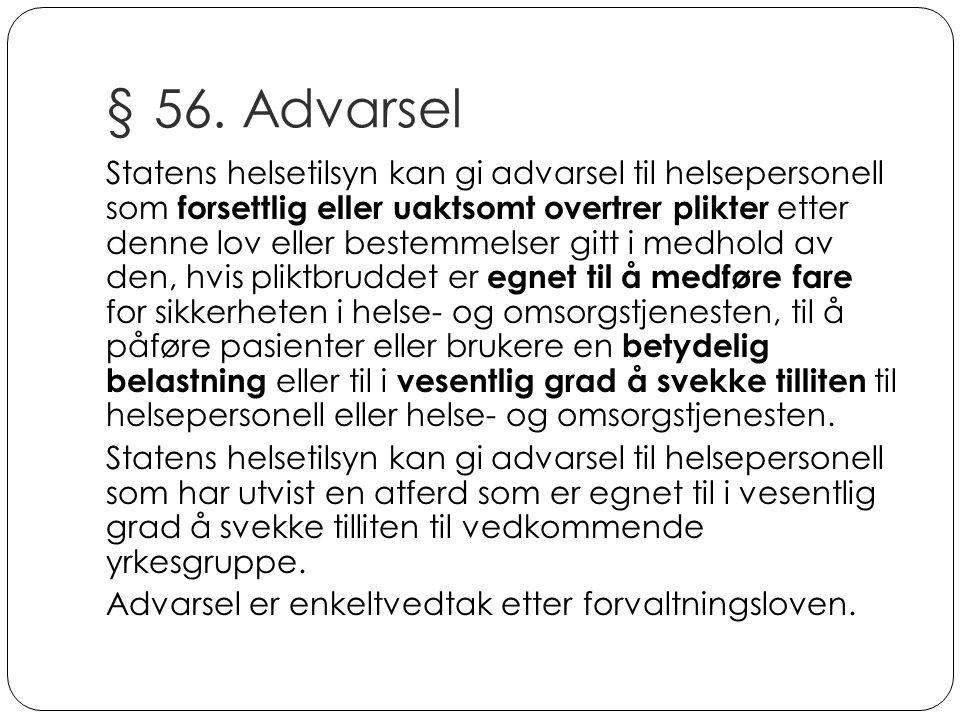 § 56. Advarsel Statens helsetilsyn kan gi advarsel til helsepersonell som forsettlig eller uaktsomt overtrer plikter etter denne lov eller bestemmelse
