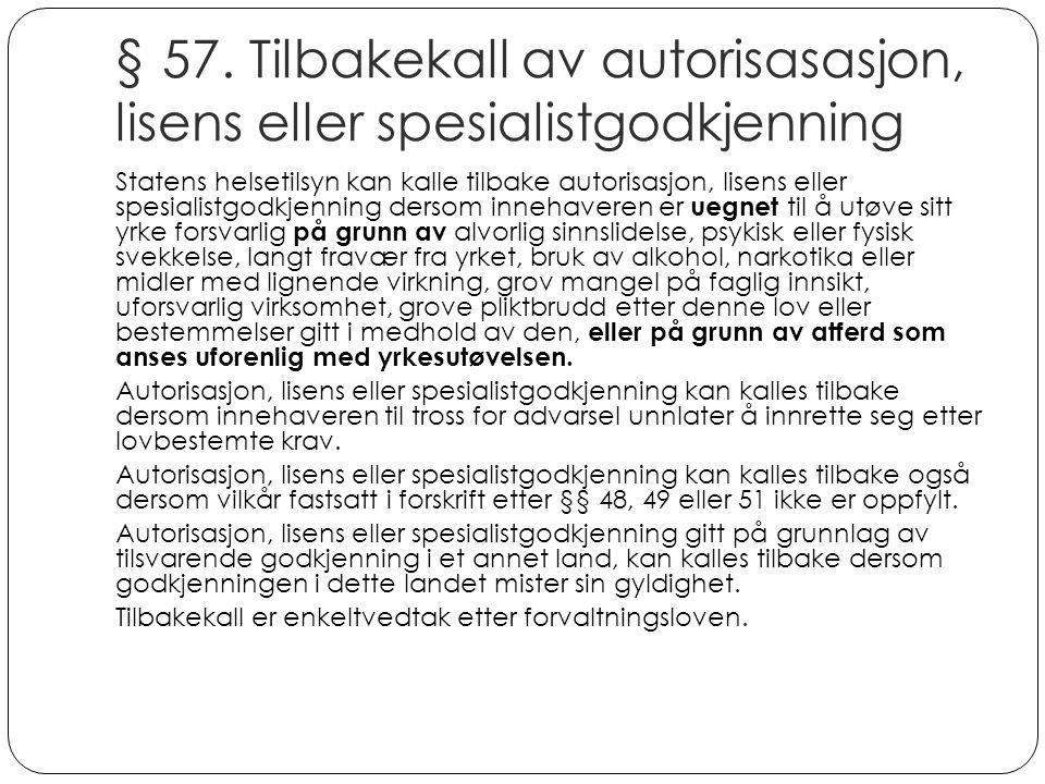 § 57. Tilbakekall av autorisasasjon, lisens eller spesialistgodkjenning Statens helsetilsyn kan kalle tilbake autorisasjon, lisens eller spesialistgod