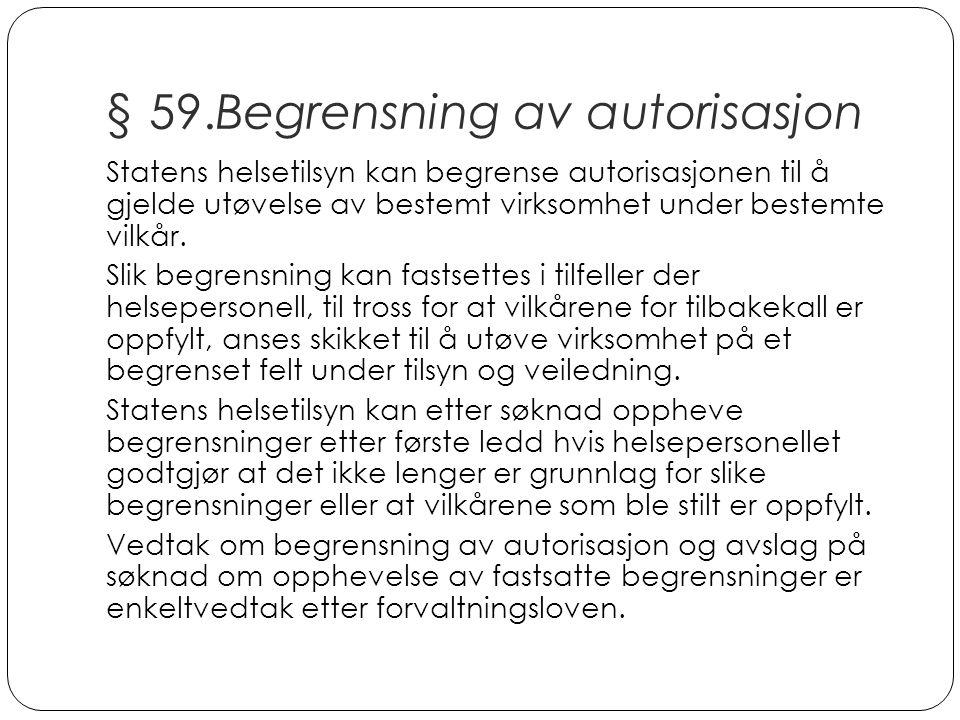 § 59.Begrensning av autorisasjon Statens helsetilsyn kan begrense autorisasjonen til å gjelde utøvelse av bestemt virksomhet under bestemte vilkår. Sl