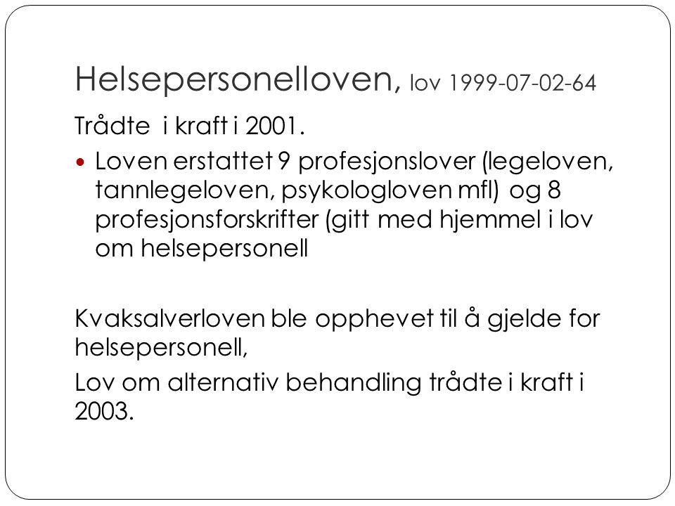 Helsepersonelloven, lov 1999-07-02-64 Trådte i kraft i 2001. Loven erstattet 9 profesjonslover (legeloven, tannlegeloven, psykologloven mfl) og 8 prof