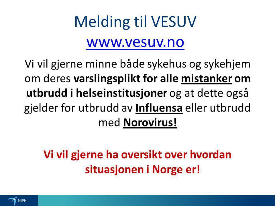 Melding til VESUV www.vesuv.no www.vesuv.no Vi vil gjerne minne både sykehus og sykehjem om deres varslingsplikt for alle mistanker om utbrudd i helse