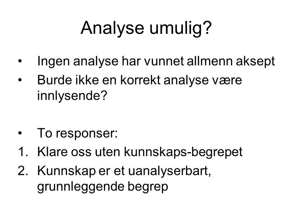 Analyse umulig? Ingen analyse har vunnet allmenn aksept Burde ikke en korrekt analyse være innlysende? To responser: 1.Klare oss uten kunnskaps-begrep