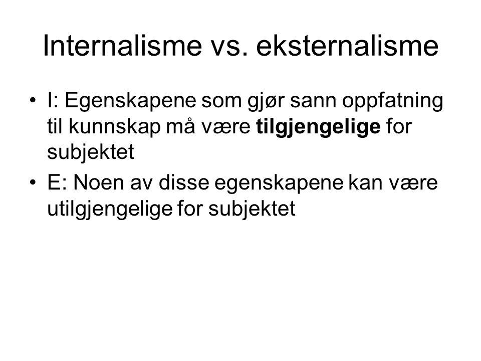 Internalisme vs. eksternalisme I: Egenskapene som gjør sann oppfatning til kunnskap må være tilgjengelige for subjektet E: Noen av disse egenskapene k