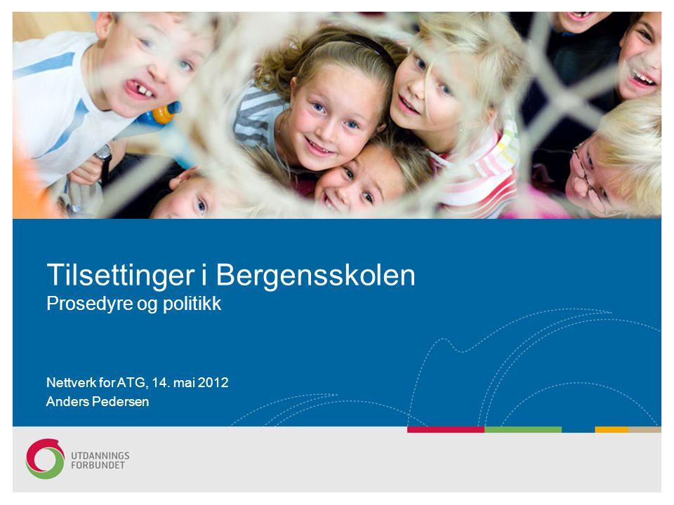 Nettverk for ATG, 14. mai 2012 Anders Pedersen Tilsettinger i Bergensskolen Prosedyre og politikk
