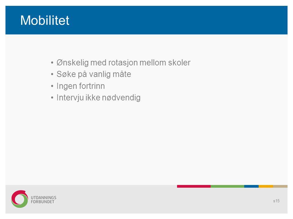 Mobilitet Ønskelig med rotasjon mellom skoler Søke på vanlig måte Ingen fortrinn Intervju ikke nødvendig s15