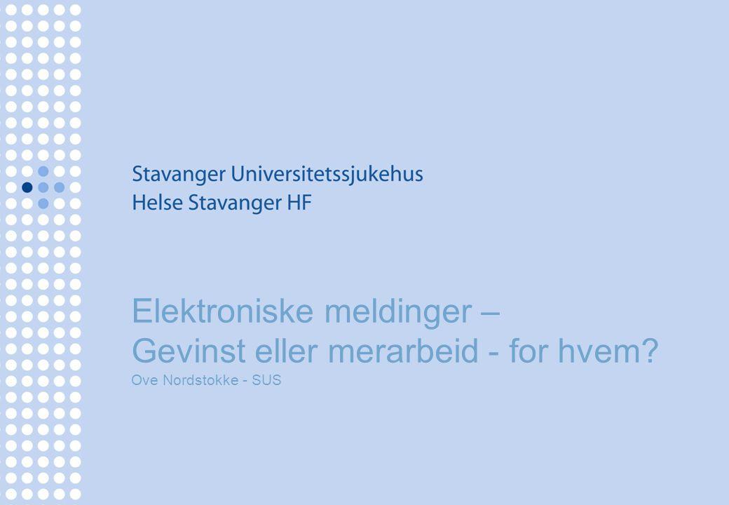 Elektroniske meldinger – Gevinst eller merarbeid - for hvem Ove Nordstokke - SUS