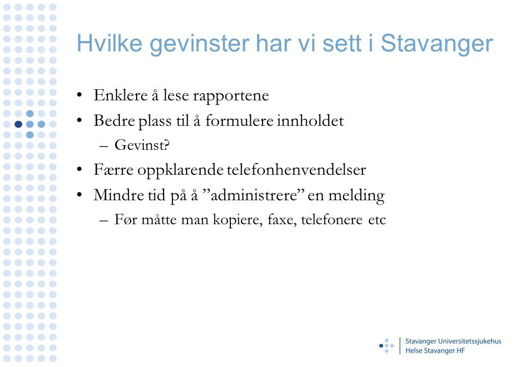 Hvilke gevinster har vi sett i Stavanger Enklere å lese rapportene Bedre plass til å formulere innholdet –Gevinst? Færre oppklarende telefonhenvendels