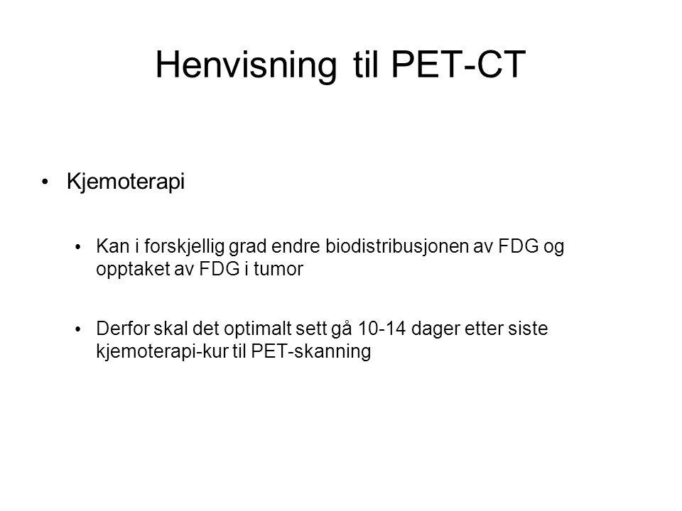 Henvisning til PET-CT Kjemoterapi Kan i forskjellig grad endre biodistribusjonen av FDG og opptaket av FDG i tumor Derfor skal det optimalt sett gå 10