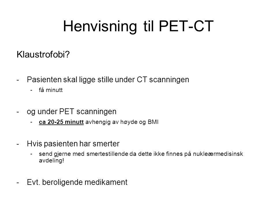 Henvisning til PET-CT Klaustrofobi? -Pasienten skal ligge stille under CT scanningen -få minutt -og under PET scanningen -ca 20-25 minutt avhengig av