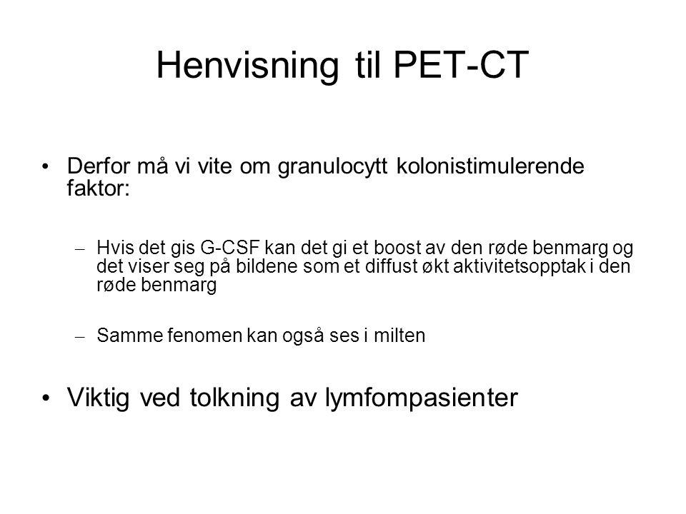 Henvisning til PET-CT Derfor må vi vite om granulocytt kolonistimulerende faktor: – Hvis det gis G-CSF kan det gi et boost av den røde benmarg og det
