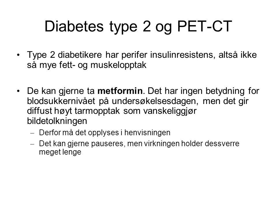 Diabetes type 2 og PET-CT Type 2 diabetikere har perifer insulinresistens, altså ikke så mye fett- og muskelopptak De kan gjerne ta metformin. Det har