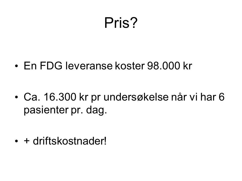 Pris? En FDG leveranse koster 98.000 kr Ca. 16.300 kr pr undersøkelse når vi har 6 pasienter pr. dag. + driftskostnader!
