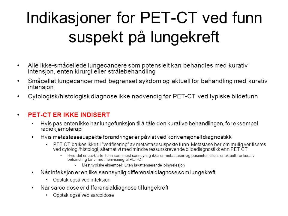 PET-CT ved solitære pulmonale noduli (SPN) Rene mattglassnoduli – Ikke indikasjon for PET-CT Delvis solide mattglassnoduli – Persisterende etter 3 måneder og solid komponent ≥ 5 mm i gj.snittlig diameter (målt på mediastinalt vindu på tynnsnittserie) PET-CT indisert som preoperativ undersøkelse med tanke på metastaser fra primærtumor – og ikke for karakterisering av nodulus Solide noduli ≤ 8 mm i gj.snittlig diameter – Ikke indikasjon for PET-CT