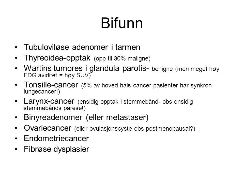 Bifunn Tubuloviløse adenomer i tarmen Thyreoidea-opptak (opp til 30% maligne) Wartins tumores i glandula parotis- benigne (men meget høy FDG aviditet