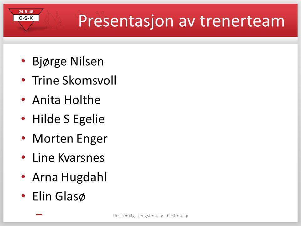 Flest mulig - lengst mulig - best mulig Presentasjon av trenerteam Bjørge Nilsen Trine Skomsvoll Anita Holthe Hilde S Egelie Morten Enger Line Kvarsne