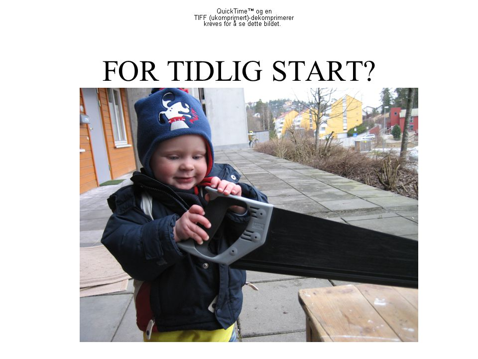 FOR TIDLIG START?