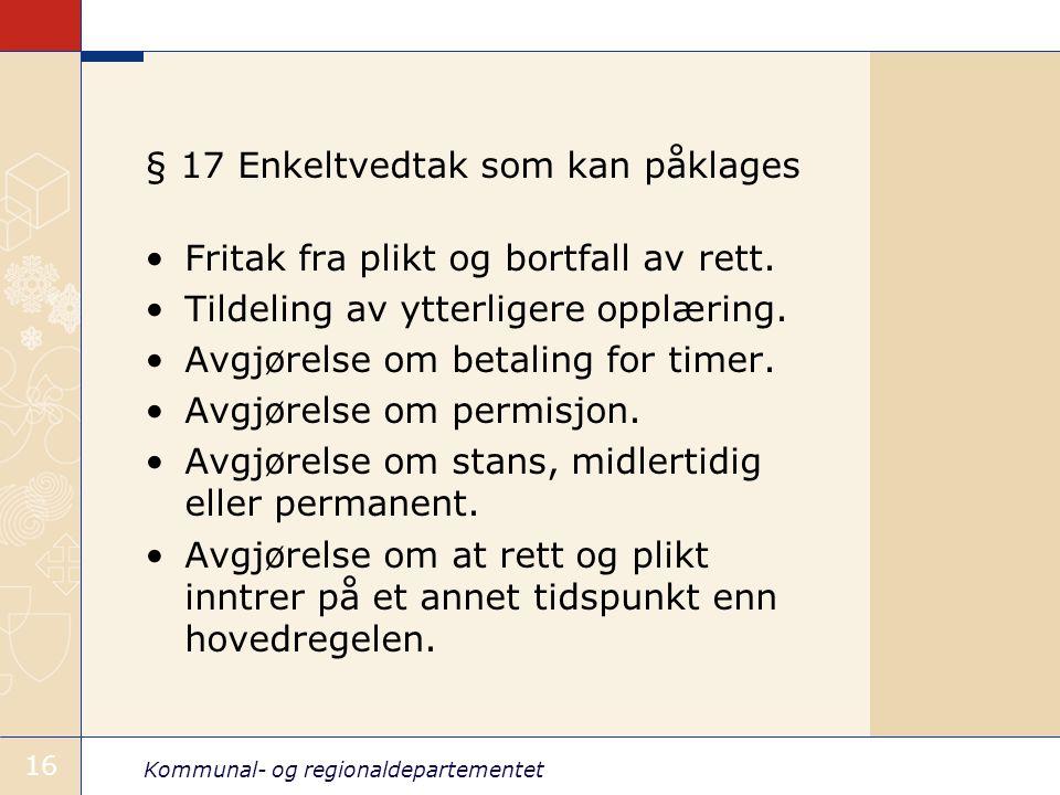 Kommunal- og regionaldepartementet 16 § 17 Enkeltvedtak som kan påklages Fritak fra plikt og bortfall av rett. Tildeling av ytterligere opplæring. Avg