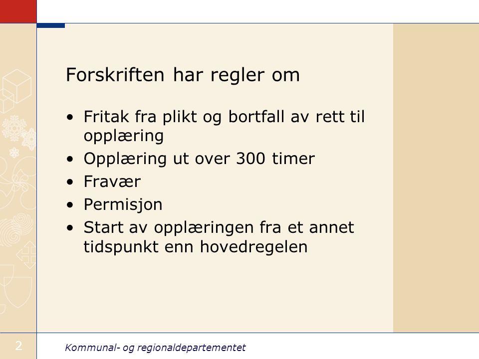 Kommunal- og regionaldepartementet 2 Forskriften har regler om Fritak fra plikt og bortfall av rett til opplæring Opplæring ut over 300 timer Fravær P
