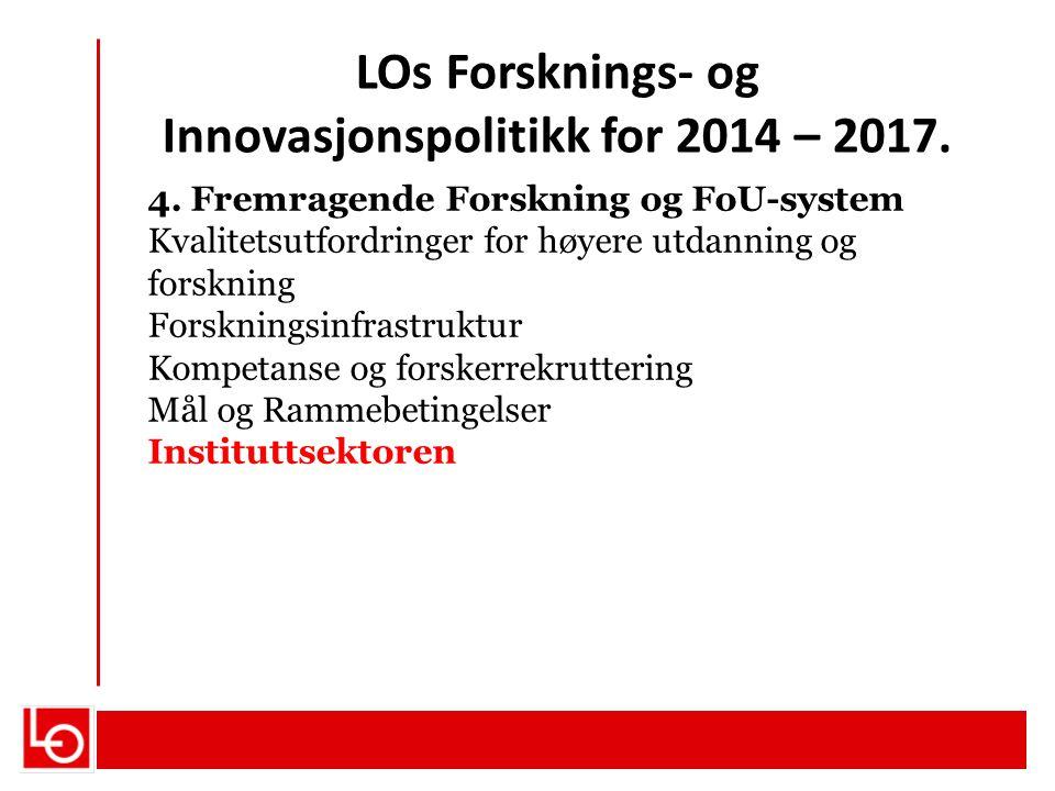 LOs Forsknings- og Innovasjonspolitikk for 2014 – 2017. 4. Fremragende Forskning og FoU-system Kvalitetsutfordringer for høyere utdanning og forskning