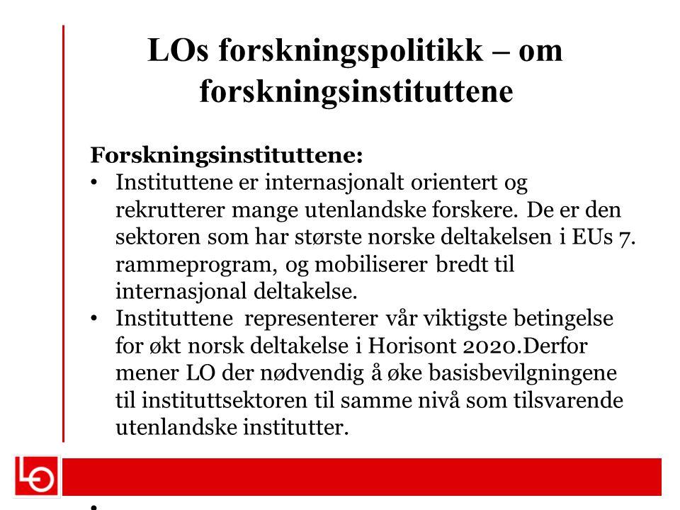 LOs forskningspolitikk – om forskningsinstituttene Forskningsinstituttene: Instituttene er internasjonalt orientert og rekrutterer mange utenlandske f