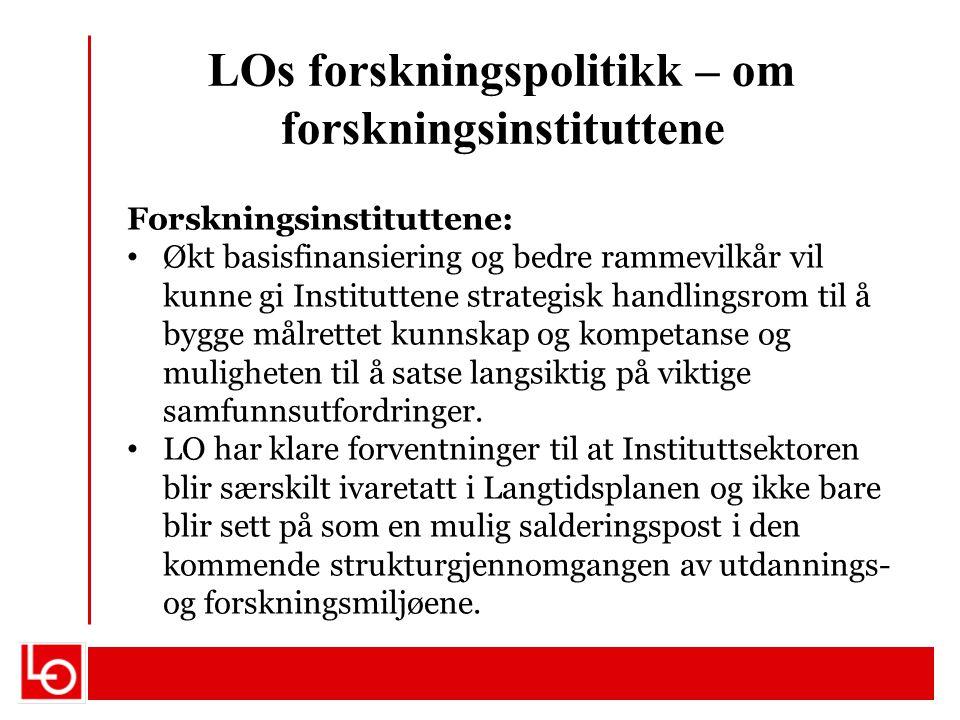 LOs forskningspolitikk – om forskningsinstituttene Forskningsinstituttene: Økt basisfinansiering og bedre rammevilkår vil kunne gi Instituttene strate