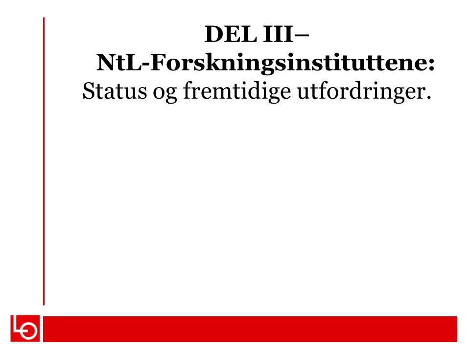 DEL III– NtL-Forskningsinstituttene: Status og fremtidige utfordringer.
