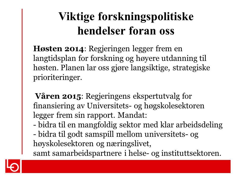 Viktige forskningspolitiske hendelser foran oss Høsten 2014: Regjeringen legger frem en langtidsplan for forskning og høyere utdanning til høsten. Pla