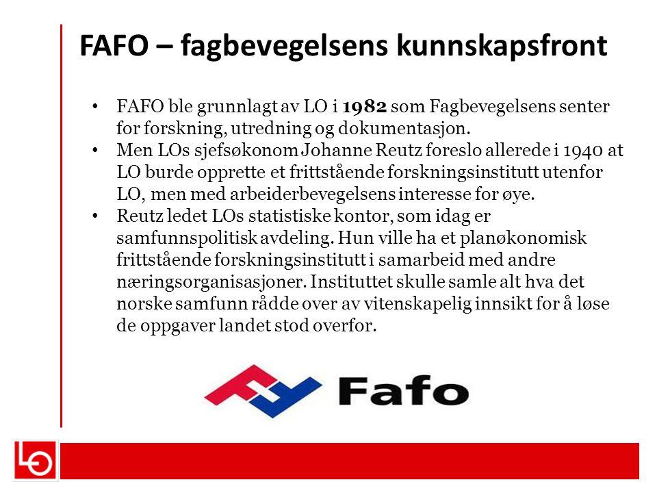 FAFO – fagbevegelsens kunnskapsfront FAFO ble grunnlagt av LO i 1982 som Fagbevegelsens senter for forskning, utredning og dokumentasjon. Men LOs sjef