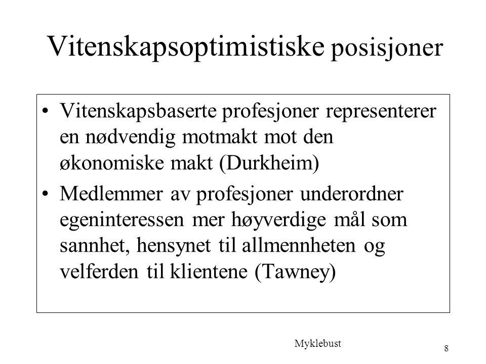 8 Vitenskapsoptimistiske posisjoner Vitenskapsbaserte profesjoner representerer en nødvendig motmakt mot den økonomiske makt (Durkheim) Medlemmer av profesjoner underordner egeninteressen mer høyverdige mål som sannhet, hensynet til allmennheten og velferden til klientene (Tawney) Myklebust