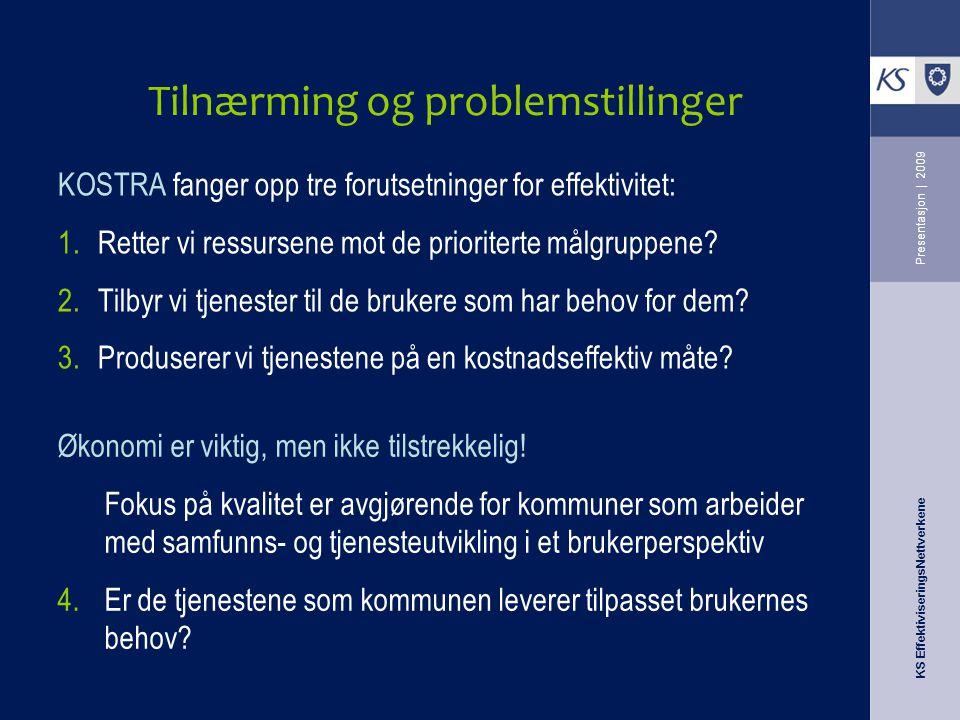 KS EffektiviseringsNettverkene Presentasjon   2009 Tilnærming og problemstillinger KOSTRA fanger opp tre forutsetninger for effektivitet: 1.Retter vi