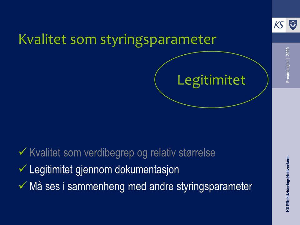 KS EffektiviseringsNettverkene Presentasjon | 2009 Kvalitet som styringsparameter Kvalitet som verdibegrep og relativ størrelse Legitimitet gjennom do