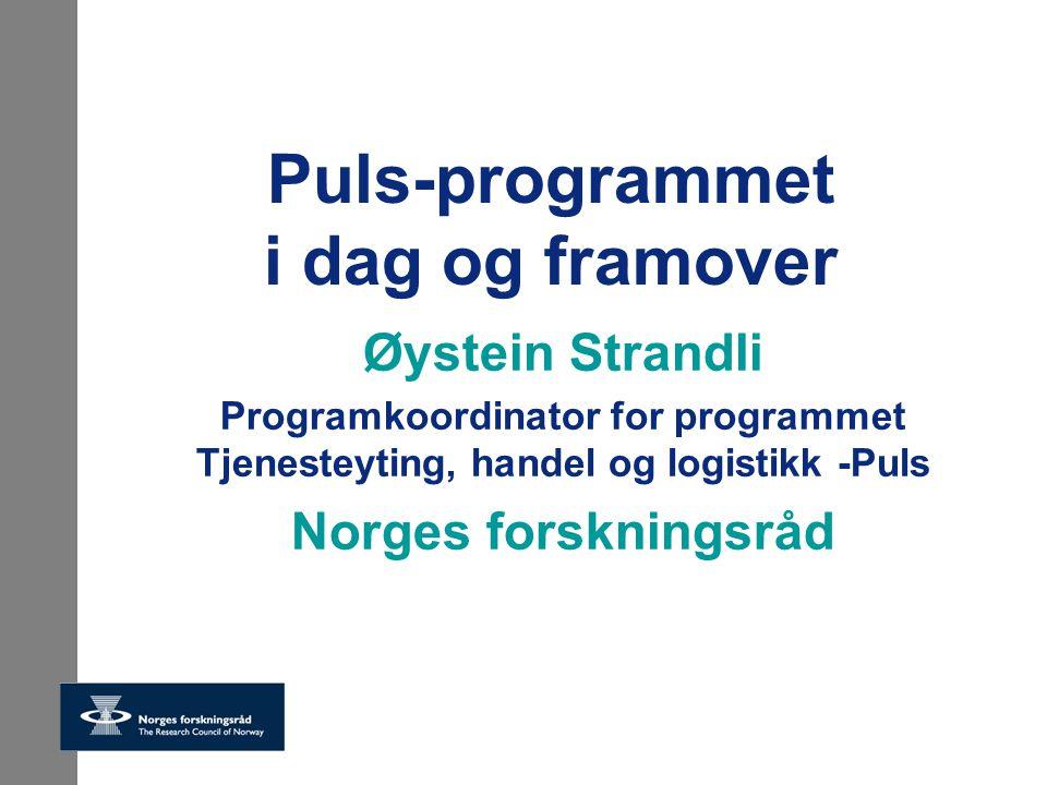 Program for tjenesteyting, handel og logistikk - Puls IEs IKT-orienterte programmer Forskning på IKT (teknologi-fokus) IKT programmet Puls Forskning på anvendelser av IKT (tjeneste-fokus) HØYKOM Ikke forsknings- orienterte anvendelser av IKT (bredbåndsfokus)