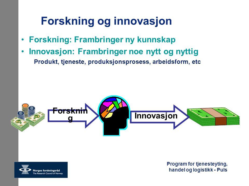 Program for tjenesteyting, handel og logistikk - Puls Forskning og innovasjon Forskning: Frambringer ny kunnskap Innovasjon: Frambringer noe nytt og n