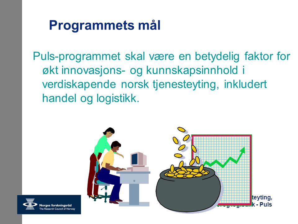 Program for tjenesteyting, handel og logistikk - Puls Programmets mål Puls-programmet skal være en betydelig faktor for økt innovasjons- og kunnskapsi