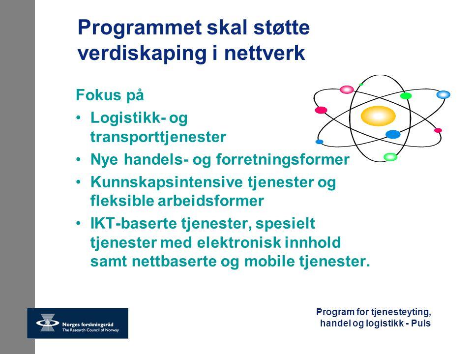 Program for tjenesteyting, handel og logistikk - Puls Programmet skal støtte verdiskaping i nettverk Fokus på Logistikk- og transporttjenester Nye han