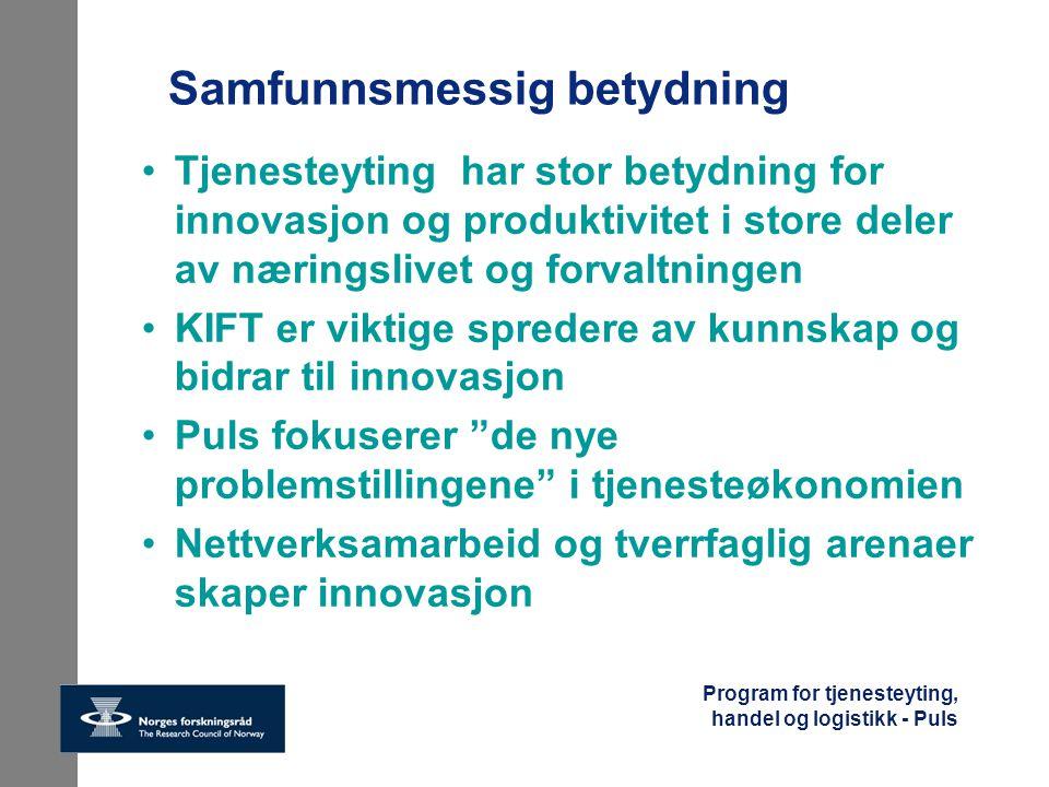 Program for tjenesteyting, handel og logistikk - Puls Samfunnsmessig betydning Tjenesteyting har stor betydning for innovasjon og produktivitet i stor
