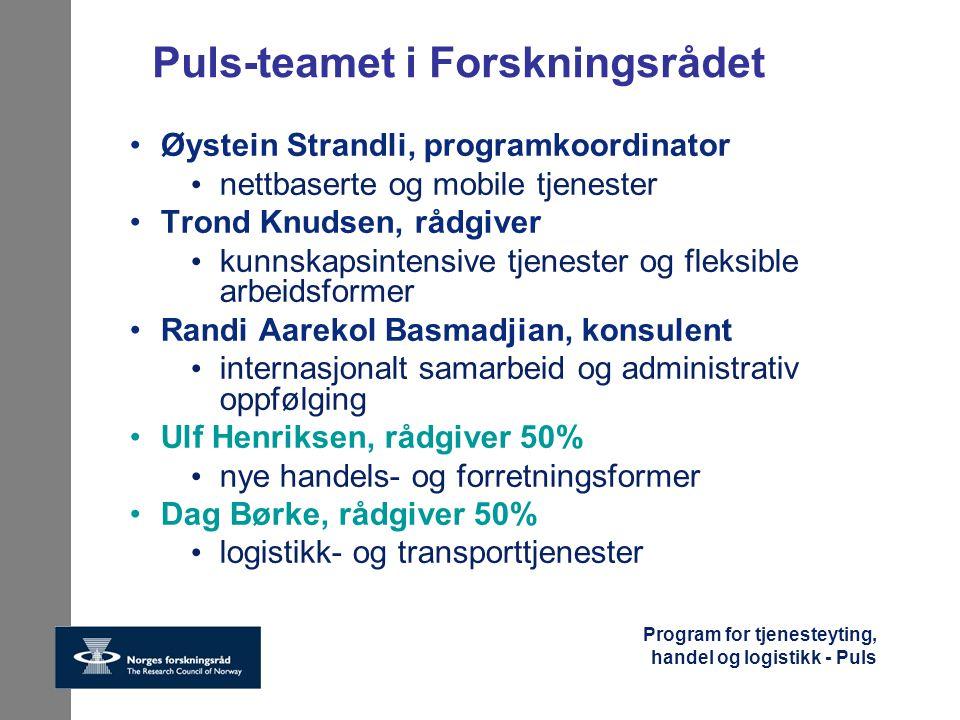 Program for tjenesteyting, handel og logistikk - Puls Forenklet verdikjeden i tjeneste-forskningen IKT-forskning Kommersialisering av IKT-anvendelser og IKT-produkter FoU for eksisterende og nytt næringsliv  Komplementær FoU  Evt.