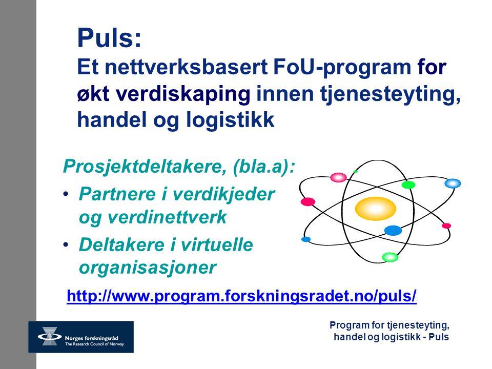 Program for tjenesteyting, handel og logistikk - Puls Strukturendring i norsk næringsliv Arbeidsintensiv tradisjonell norsk industri møter stadig sterkere konkurranse Økende tendens til nedlegging og utflytting av (tradisjonelle) industriarbeidsplasser Vi må sørge for at norske kunnskapsarbeidsplasser er og blir internasjonalt konkurransedyktige, og dermed forblir i Norge Tjenesteyting, design, FoU etc Tjenesteøkonomien tar over: Immateriell verdiskapning og kunnskapsbaserte tjenester får økende betydning i tiden som kommer