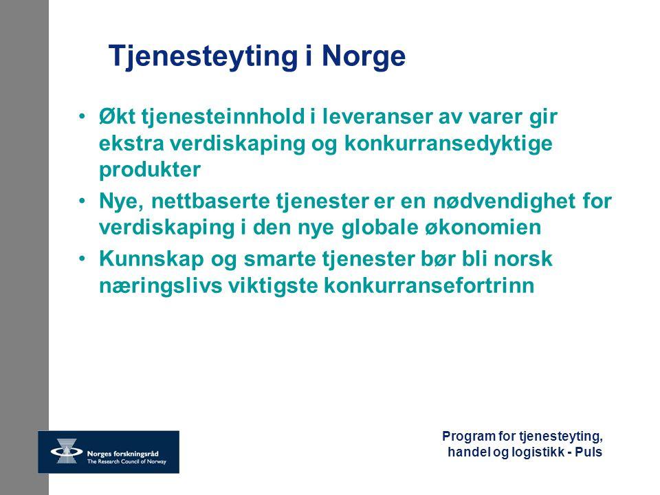 Program for tjenesteyting, handel og logistikk - Puls Programmets mål Puls-programmet skal være en betydelig faktor for økt innovasjons- og kunnskapsinnhold i verdiskapende norsk tjenesteyting, inkludert handel og logistikk.