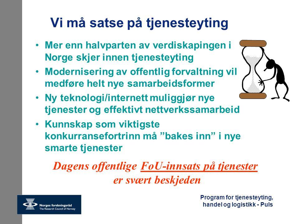 Program for tjenesteyting, handel og logistikk - Puls Vi må satse på tjenesteyting Mer enn halvparten av verdiskapingen i Norge skjer innen tjenesteyt