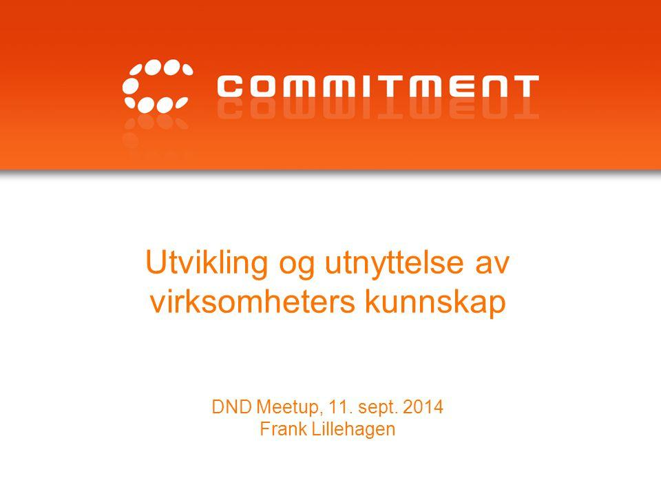 Utvikling og utnyttelse av virksomheters kunnskap DND Meetup, 11. sept. 2014 Frank Lillehagen