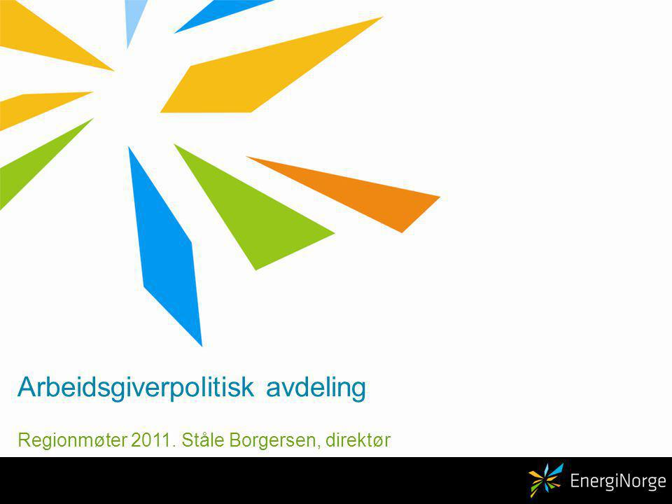 Arbeidsgiverpolitisk avdeling Regionmøter 2011. Ståle Borgersen, direktør