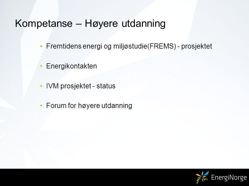 Kompetanse – Høyere utdanning Fremtidens energi og miljøstudie(FREMS) - prosjektet Energikontakten IVM prosjektet - status Forum for høyere utdanning