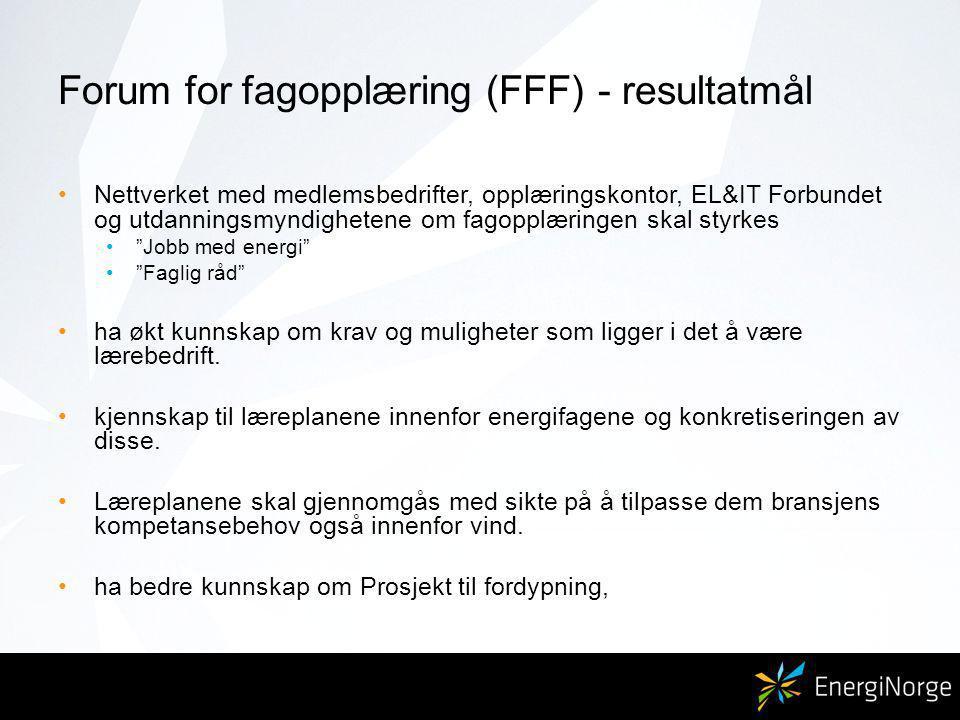 Forum for fagopplæring (FFF) - resultatmål Nettverket med medlemsbedrifter, opplæringskontor, EL&IT Forbundet og utdanningsmyndighetene om fagopplæringen skal styrkes Jobb med energi Faglig råd ha økt kunnskap om krav og muligheter som ligger i det å være lærebedrift.