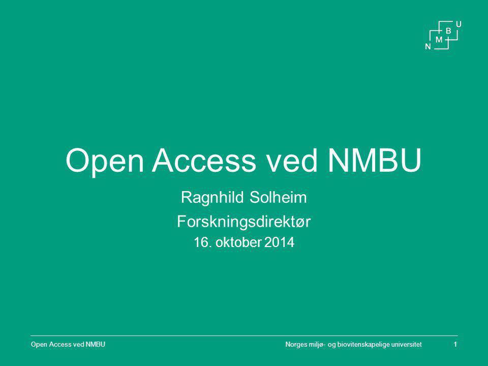 Norges miljø- og biovitenskapelige universitetOpen Access ved NMBU1 Ragnhild Solheim Forskningsdirektør 16.