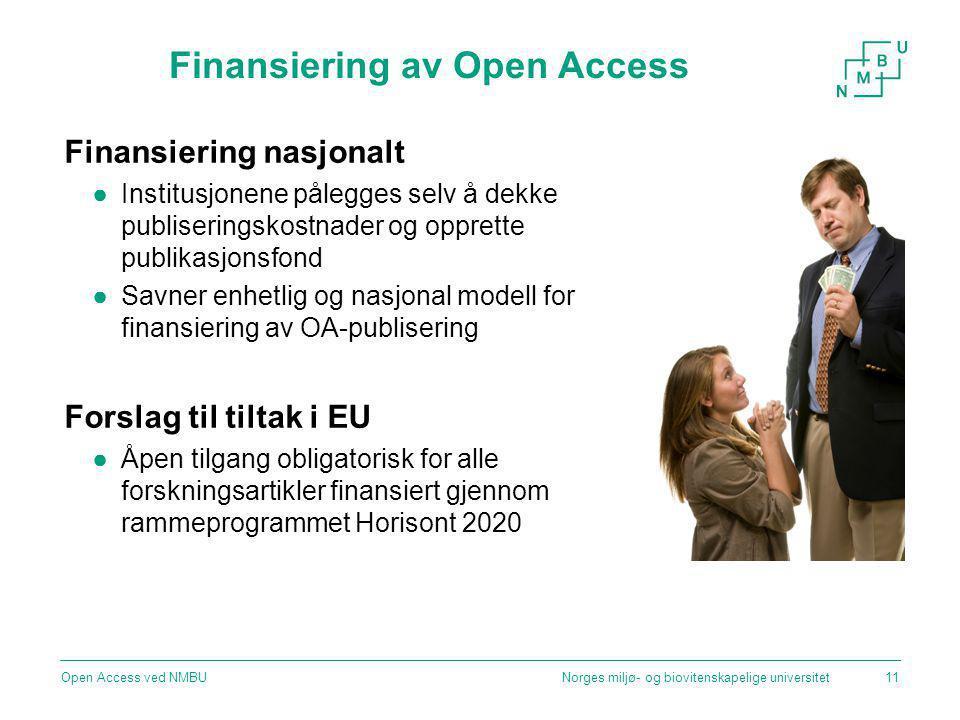 Finansiering av Open Access Finansiering nasjonalt ●Institusjonene pålegges selv å dekke publiseringskostnader og opprette publikasjonsfond ●Savner enhetlig og nasjonal modell for finansiering av OA-publisering Forslag til tiltak i EU ●Åpen tilgang obligatorisk for alle forskningsartikler finansiert gjennom rammeprogrammet Horisont 2020 Norges miljø- og biovitenskapelige universitetOpen Access ved NMBU11