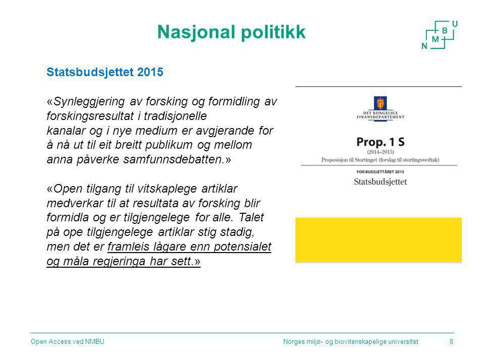 Nasjonal politikk Norges miljø- og biovitenskapelige universitetOpen Access ved NMBU8 Statsbudsjettet 2015 «Synleggjering av forsking og formidling av forskingsresultat i tradisjonelle kanalar og i nye medium er avgjerande for å nå ut til eit breitt publikum og mellom anna påverke samfunnsdebatten.» «Open tilgang til vitskaplege artiklar medverkar til at resultata av forsking blir formidla og er tilgjengelege for alle.